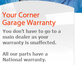 Your Corner Garage Warranty :: You don't have to got to a main dealer as your warranty is unaffected. All our parts have a National Warranty.